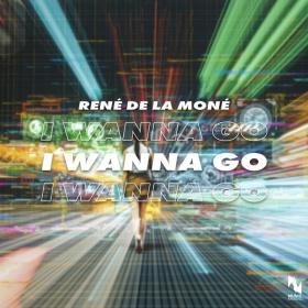 RENÉ DE LA MONÉ - I WANNA GO